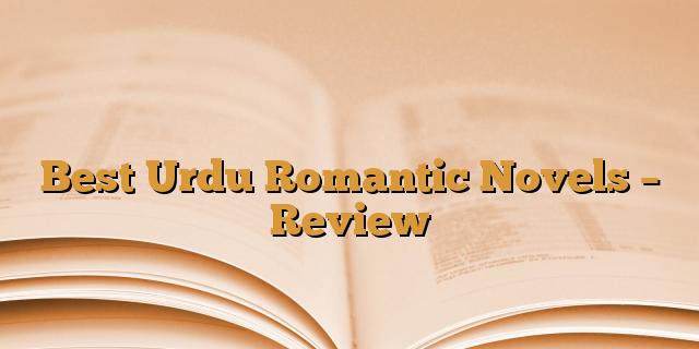 Best Urdu Romantic Novels - Review